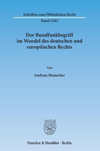 Cover: Der Rundfunkbegriff im Wandel des deutschen und europäischen Rechts
