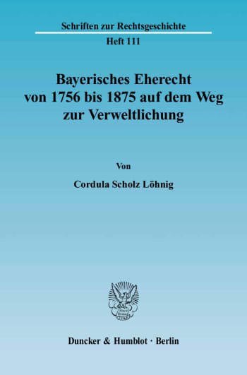Cover: Bayerisches Eherecht von 1756 bis 1875 auf dem Weg zur Verweltlichung