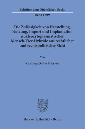 Cover: Die Zulässigkeit von Herstellung, Nutzung, Import und Implantation nukleozytoplasmatischer Mensch-Tier-Hybride aus rechtlicher und rechtspolitischer Sicht