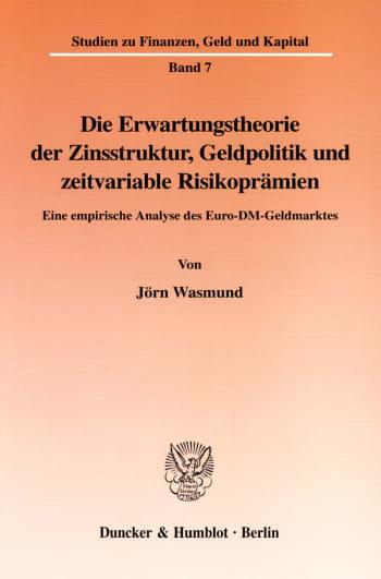 Cover: Die Erwartungstheorie der Zinsstruktur, Geldpolitik und zeitvariable Risikoprämien