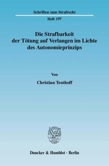 Cover: Die Strafbarkeit der Tötung auf Verlangen im Lichte des Autonomieprinzips