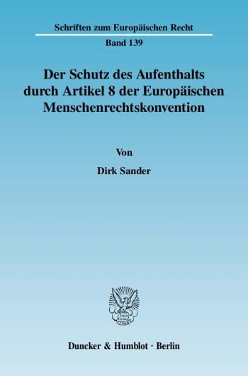 Cover: Der Schutz des Aufenthalts durch Artikel 8 der Europäischen Menschenrechtskonvention