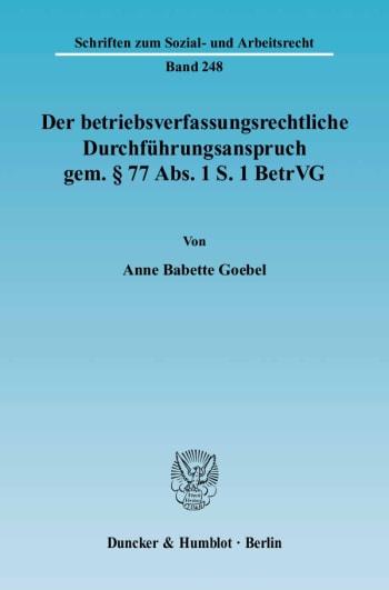 Cover: Der betriebsverfassungsrechtliche Durchführungsanspruch gem. § 77 Abs. 1 S. 1 BetrVG