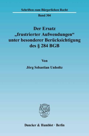 Cover: Der Ersatz »frustrierter Aufwendungen« unter besonderer Berücksichtigung des § 284 BGB