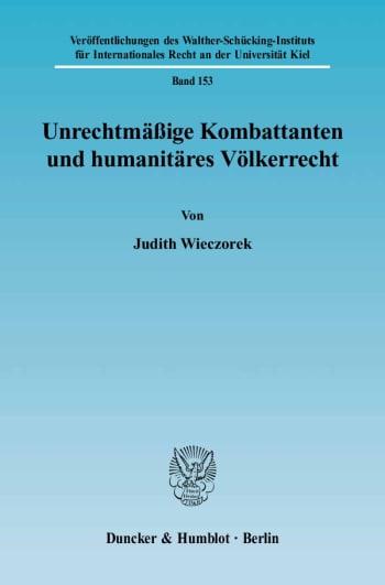 Cover: Unrechtmäßige Kombattanten und humanitäres Völkerrecht