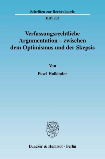 Cover: Verfassungsrechtliche Argumentation - zwischen dem Optimismus und der Skepsis