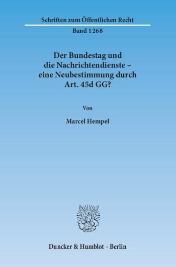 Cover: Der Bundestag und die Nachrichtendienste – eine Neubestimmung durch Art. 45d GG?