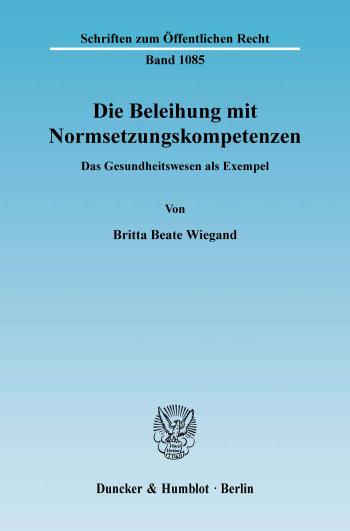 Cover: Die Beleihung mit Normsetzungskompetenzen