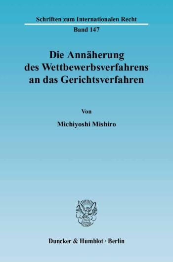 Cover: Die Annäherung des Wettbewerbsverfahrens an das Gerichtsverfahren