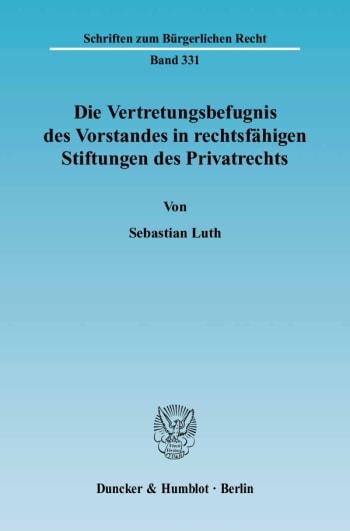 Cover: Die Vertretungsbefugnis des Vorstandes in rechtsfähigen Stiftungen des Privatrechts