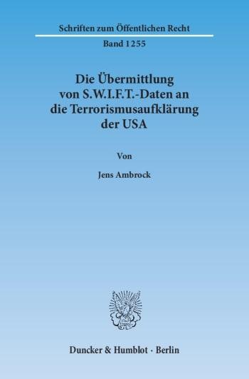 Cover: Die Übermittlung von S.W.I.F.T.-Daten an die Terrorismusaufklärung der USA