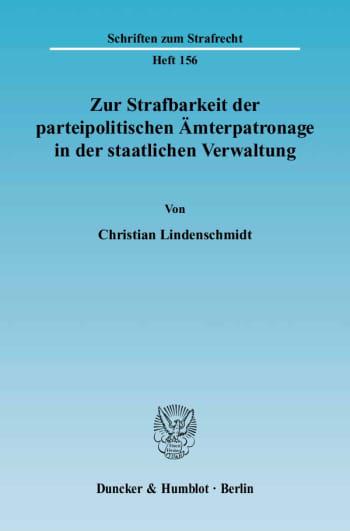 Cover: Zur Strafbarkeit der parteipolitischen Ämterpatronage in der staatlichen Verwaltung