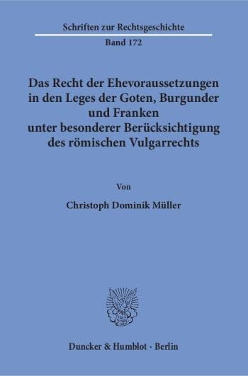 Cover: Das Recht der Ehevoraussetzungen in den Leges der Goten, Burgunder und Franken unter besonderer Berücksichtigung des römischen Vulgarrechts