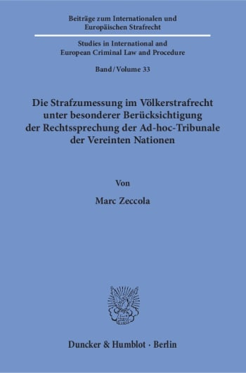 Cover: Die Strafzumessung im Völkerstrafrecht unter besonderer Berücksichtigung der Rechtssprechung der Ad-hoc-Tribunale der Vereinten Nationen