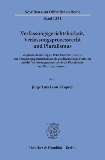 Cover: Verfassungsgerichtsbarkeit, Verfassungsprozessrecht und Pluralismus