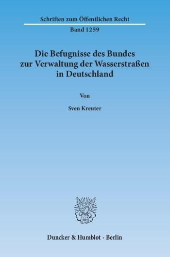 Cover: Die Befugnisse des Bundes zur Verwaltung der Wasserstraßen in Deutschland