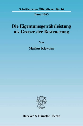 Cover: Die Eigentumsgewährleistung als Grenze der Besteuerung