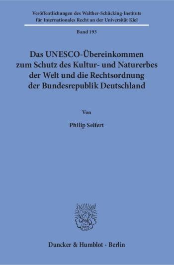 Cover: Das UNESCO-Übereinkommen zum Schutz des Kultur- und Naturerbes der Welt und die Rechtsordnung der Bundesrepublik Deutschland