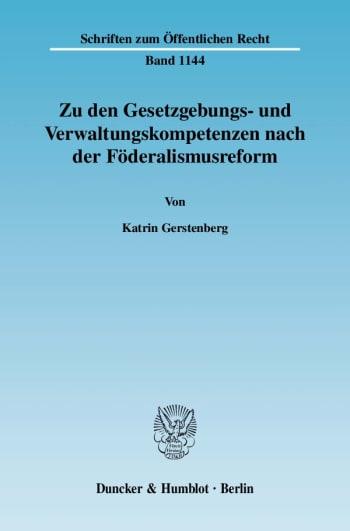 Cover: Zu den Gesetzgebungs- und Verwaltungskompetenzen nach der Föderalismusreform