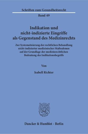 Cover: Indikation und nicht-indizierte Eingriffe als Gegenstand des Medizinrechts