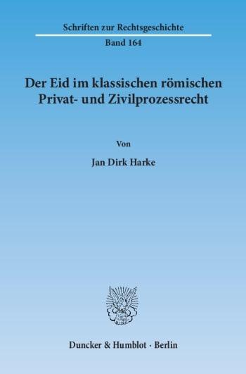 Cover: Der Eid im klassischen römischen Privat- und Zivilprozessrecht