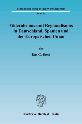 Cover: Föderalismus und Regionalismus in Deutschland, Spanien und der Europäischen Union