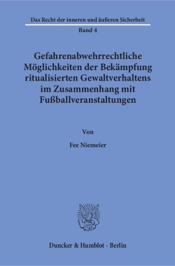 Cover: Gefahrenabwehrrechtliche Möglichkeiten der Bekämpfung ritualisierten Gewaltverhaltens im Zusammenhang mit Fußballveranstaltungen