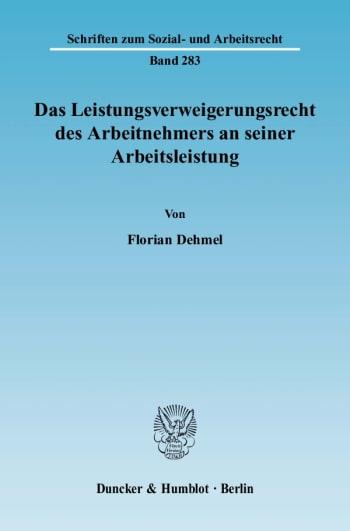 Cover: Das Leistungsverweigerungsrecht des Arbeitnehmers an seiner Arbeitsleistung