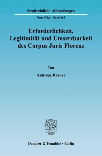 Cover: Erforderlichkeit, Legitimität und Umsetzbarkeit des Corpus Juris Florenz