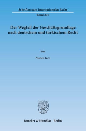 Cover: Der Wegfall der Geschäftsgrundlage nach deutschem und türkischem Recht