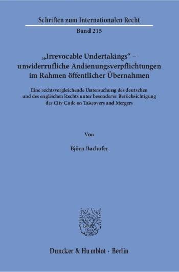Cover: »Irrevocable Undertakings« – unwiderrufliche Andienungsverpflichtungen im Rahmen öffentlicher Übernahmen