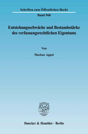 Cover: Entstehungsschwäche und Bestandsstärke des verfassungsrechtlichen Eigentums