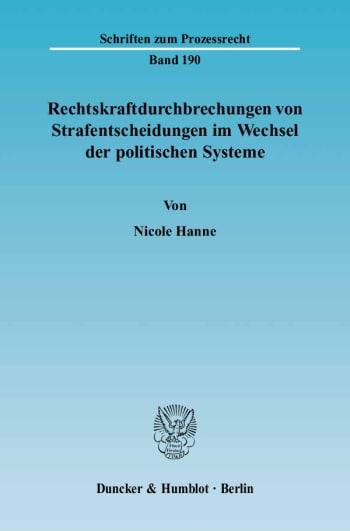 Cover: Rechtskraftdurchbrechungen von Strafentscheidungen im Wechsel der politischen Systeme