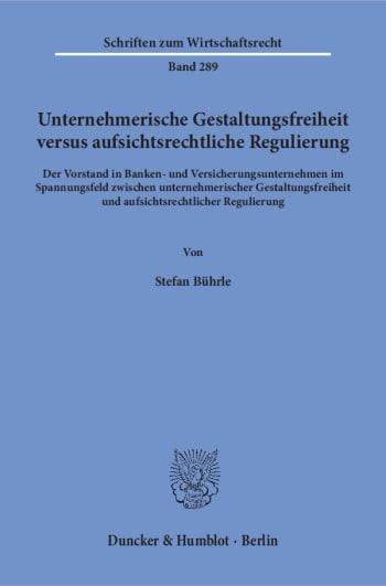 Cover: Unternehmerische Gestaltungsfreiheit versus aufsichtsrechtliche Regulierung