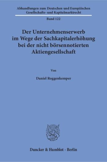 Cover: Der Unternehmenserwerb im Wege der Sachkapitalerhöhung bei der nicht börsennotierten Aktiengesellschaft