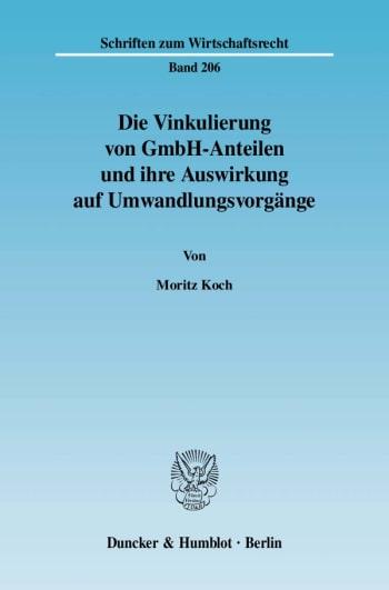 Cover: Die Vinkulierung von GmbH-Anteilen und ihre Auswirkung auf Umwandlungsvorgänge