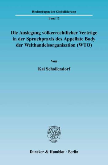 Cover: Die Auslegung völkerrechtlicher Verträge in der Spruchpraxis des Appellate Body der Welthandelsorganisation (WTO)