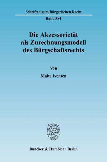 Cover: Die Akzessorietät als Zurechnungsmodell des Bürgschaftsrechts