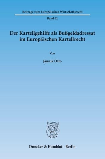 Cover: Der Kartellgehilfe als Bußgeldadressat im Europäischen Kartellrecht