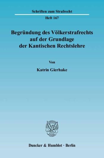 Cover: Begründung des Völkerstrafrechts auf der Grundlage der Kantischen Rechtslehre