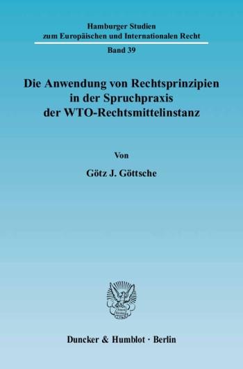 Cover: Die Anwendung von Rechtsprinzipien in der Spruchpraxis der WTO-Rechtsmittelinstanz