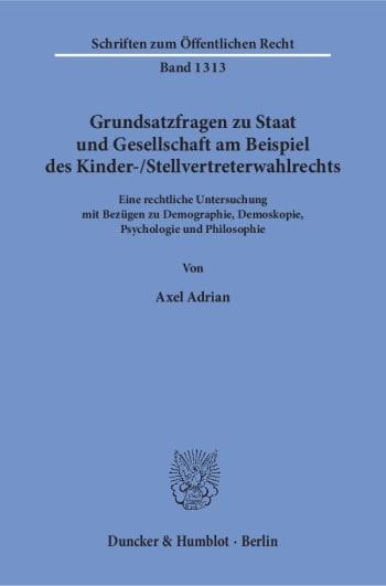 Cover: Grundsatzfragen zu Staat und Gesellschaft am Beispiel des Kinder-/Stellvertreterwahlrechts