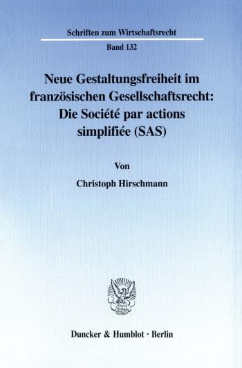 Cover: Neue Gestaltungsfreiheit im französischen Gesellschaftsrecht: Die Société par actions simplifiée (SAS)