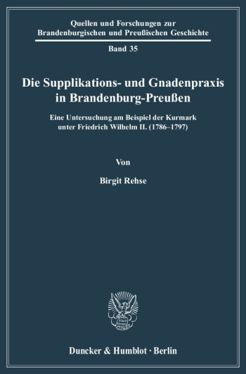 Cover: Die Supplikations- und Gnadenpraxis in Brandenburg-Preußen