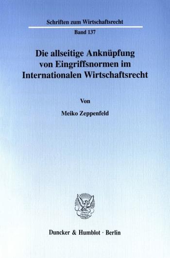 Cover: Die allseitige Anknüpfung von Eingriffsnormen im Internationalen Wirtschaftsrecht