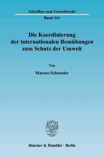 Cover: Die Koordinierung der internationalen Bemühungen zum Schutz der Umwelt
