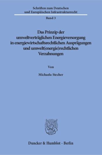 Cover: Das Prinzip der umweltverträglichen Energieversorgung in energiewirtschaftsrechtlichen Ausprägungen und umwelt(energie)rechtlichen Verzahnungen