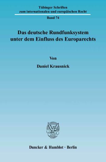Cover: Das deutsche Rundfunksystem unter dem Einfluss des Europarechts