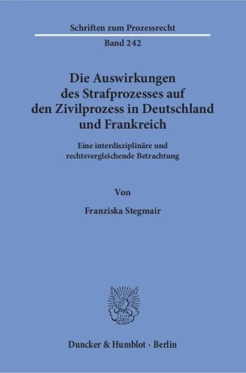 Cover: Die Auswirkungen des Strafprozesses auf den Zivilprozess in Deutschland und Frankreich