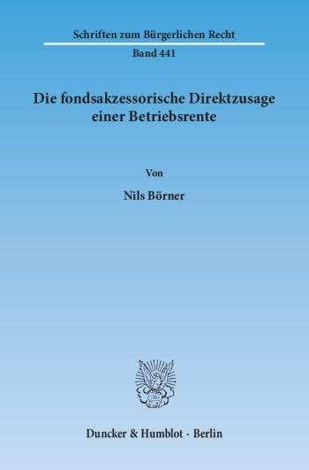 Cover: Die fondsakzessorische Direktzusage einer Betriebsrente